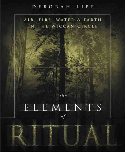Elements of Ritual : Air, Fire, Water & Earth in the Wiccan Circle