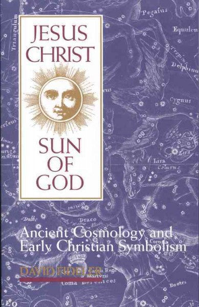 Jesus Christ, Sun of God : Ancient Cosmology and Early Christian Symbolism