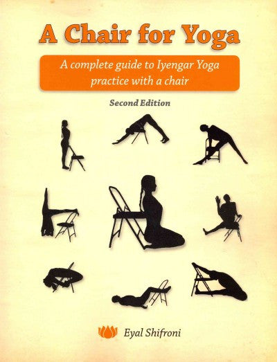Chair for Yoga : A Complete Guide to Iyengar Yoga Practice With a Chair