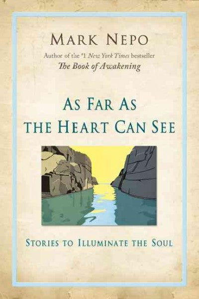 As Far As the Heart Can See : Stories to Illuminate the Soul