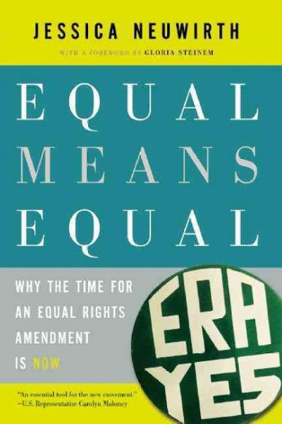 Equal Means Equal : Why the Time for an Equal Rights Amendment Is Now