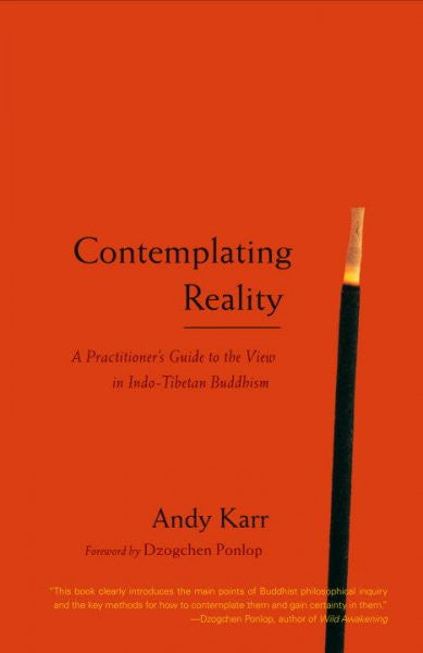 Contemplating Reality : A Practitioner's Guide to the View in Indo-Tibetan Buddhism