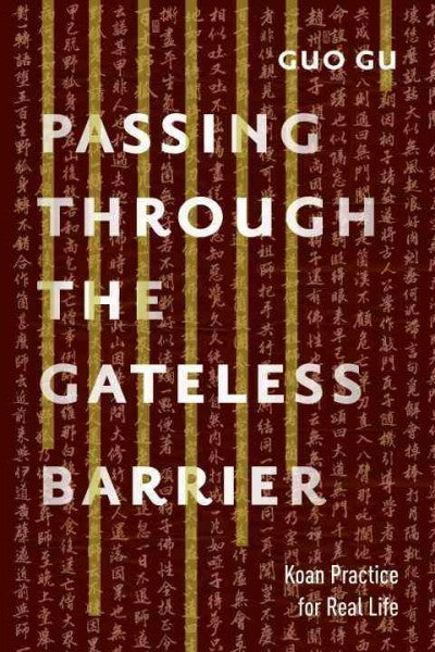 Passing Through the Gateless Barrier : Koan Practice for Real Life
