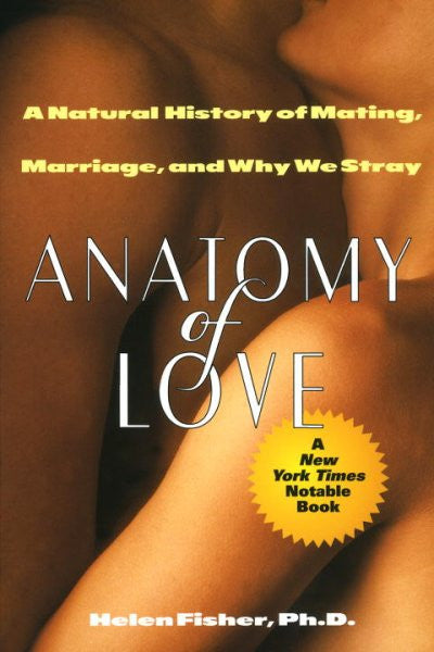 Anatomy of Love : A Natural History of Mating, Marriage, and Why We Stray