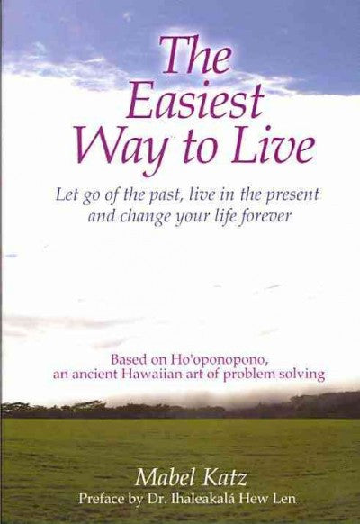 Easiest Way to Live : Let Go of the Past, Live in the Present and Change Your Life Forever