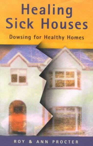 Healing Sick Houses : Dowsing for Healthy Homes