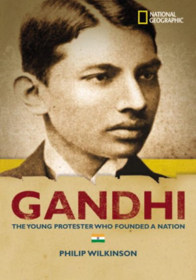 Gandhi : The Young Protestor Who Founded a Nation