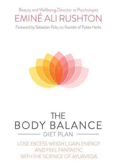 Body Balance Diet Plan : Lose Excess Weight, Gain Energy and Feel Fantastic With the Science of Ayurveda