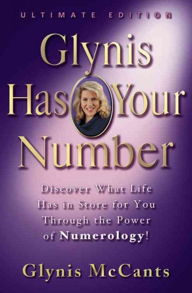 Glynis Has Your Number : Discover What Life Has in Store for You Through the Power of Numerology! Ultimate Edition