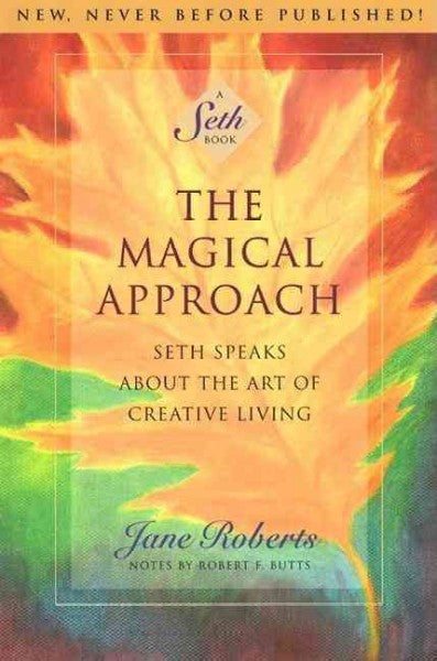 Magical Approach : Seth Speaks About the Art of Creative Living