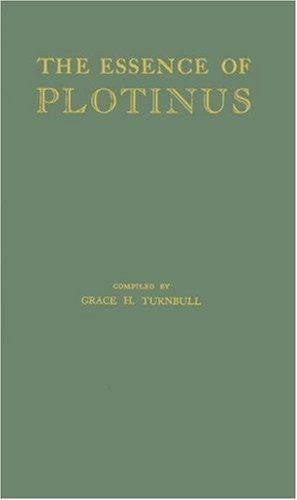 Essence of Plotinus : Extracts from the Six Enneads and Porphyrys Life of Plotinus