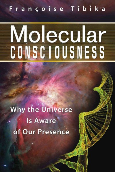 Molecular Consciousness : Why the Universe Is Aware of Our Presence