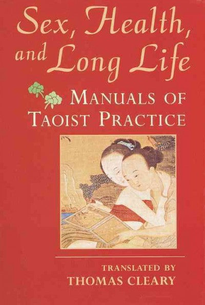 Sex, Health and Long Life : Manuals of Taoist Practice