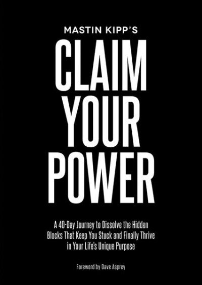 Claim Your Power : A 40-day Journey to Dissolve the Hidden Blocks That Keep You Stuck and Finally Thrive in Your Life's Unique Purpose
