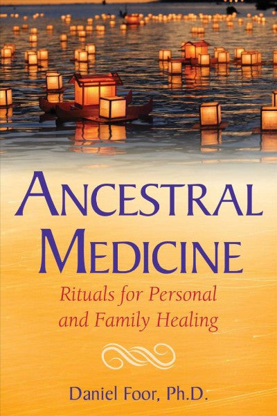 Ancestral Medicine : Rituals for Personal and Family Healing