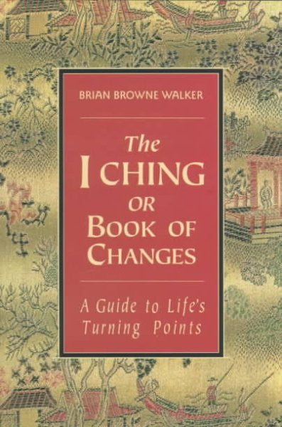 I Ching or Book of Changes : A Guide to Life's Turning Points