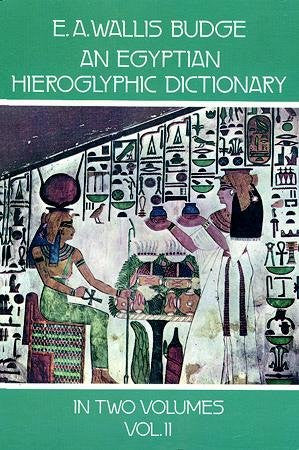 Egyptian Hieroglyphic Dictionary : With an Index of English Words, King List, an Geographical List With Indexes, List of Hieroglyphic Characters,