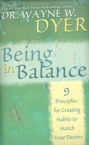 Being in Balance : 9 Principles for Creating Habits to Match Your Desires