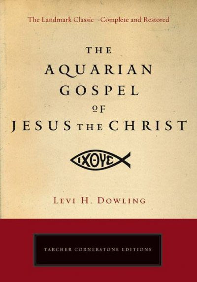 Aquarian Gospel of Jesus the Christ : The Philosophic and Practical Basis of the Religion of the Aquarian Age of the World and of the Church Universal