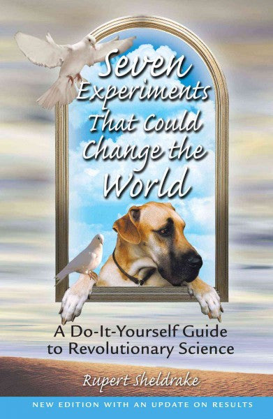Seven Experiments That Could Change the World : A Do-It-Yourself Guide to Revolutionary Science