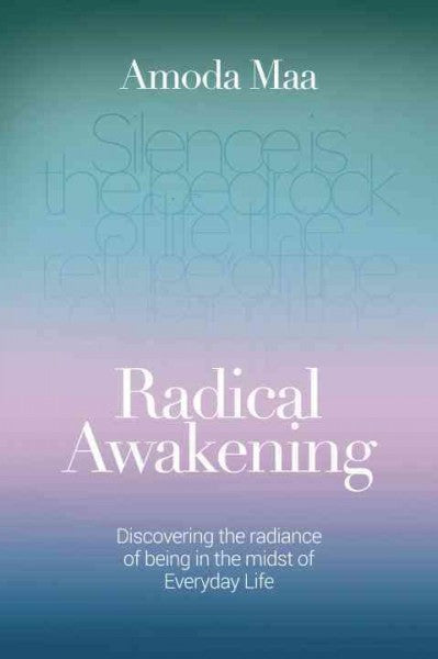 Radical Awakening : Discovering the Radiance of Being in the Midst of Everyday Life