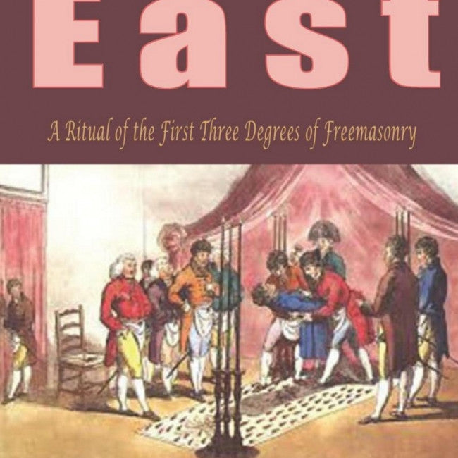Look to the East! : A Ritual of the First Three Degrees of Freemasonry