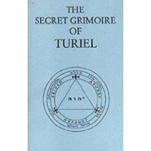 Secret Grimoire of Turiel : Being a System of Ceremonial Magic of the Sixteenth Century