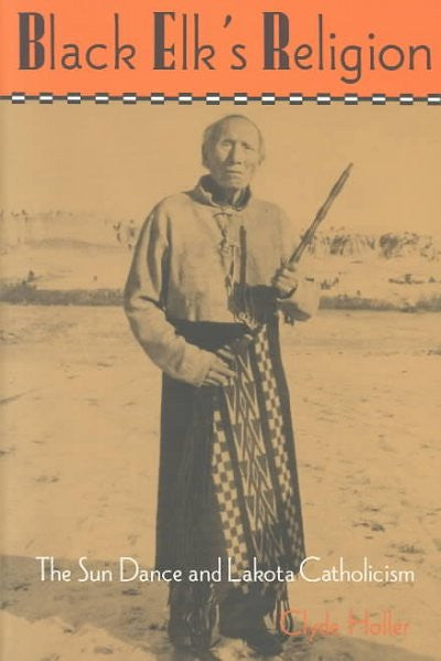 Black Elk's Religion : The Sun Dance and Lakota Catholicism