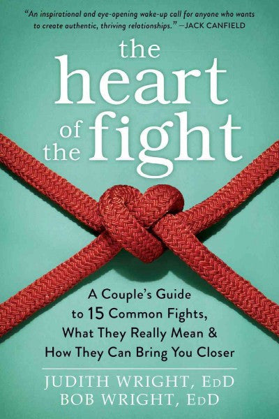 Heart of the Fight : A Couple's Guide to Fifteen Common Fights, What They Really Mean, and How They Can Bring You Closer