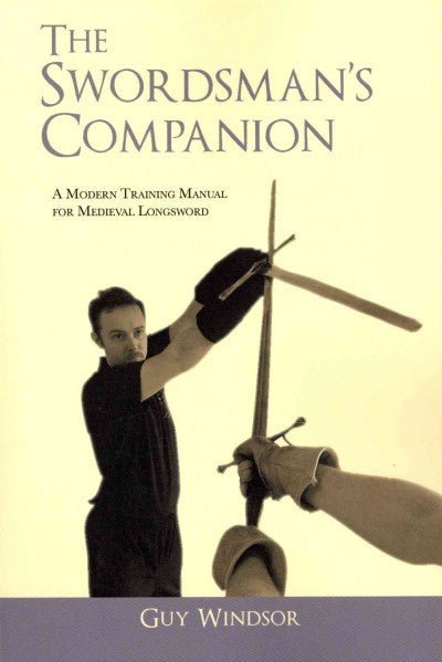 Swordsman's Companion : A Modern Training Manual for Medieval Longsword