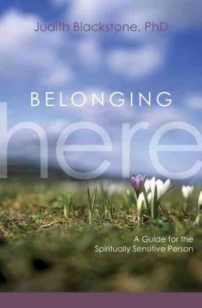 Belonging Here : A Guide for the Spiritually Sensitive Person