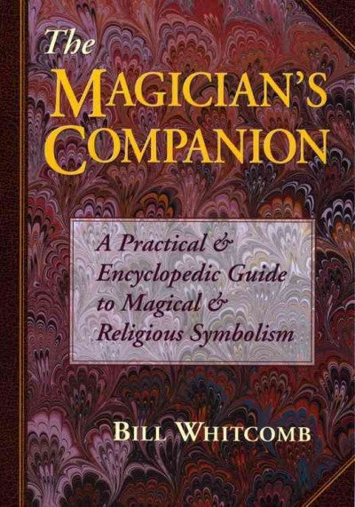 Magician's Companion : A Practical and Encyclopedic Guide to Magical and Religious Symbolism