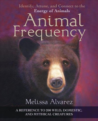 Animal Frequency : Identify, Attune, and Connect to the Energy of Animals