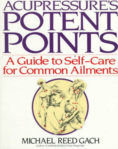 Acupressure's Potent Points : A Guide to Self-Care for Common Ailments