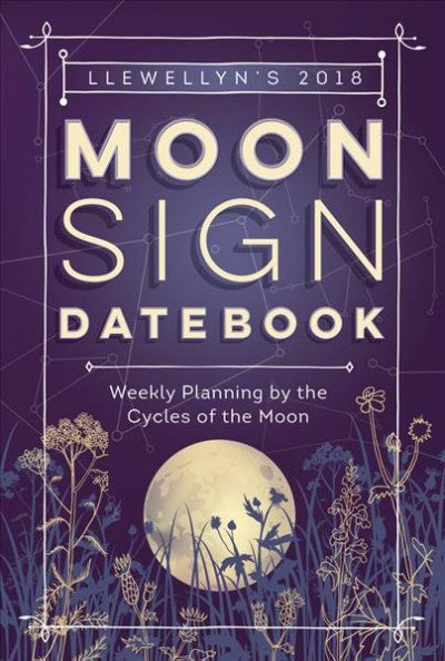 Llewellyn's 2018 Moon Sign Datebook : Weekly Planning by the Cycles of the Moon