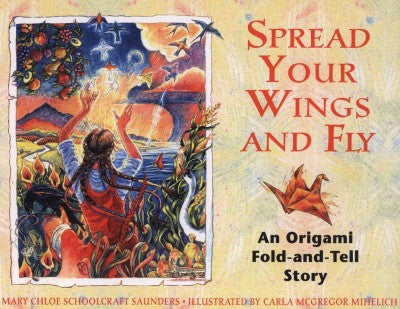 Spread Your Wings and Fly : An Origami Fold-And-Tell Story