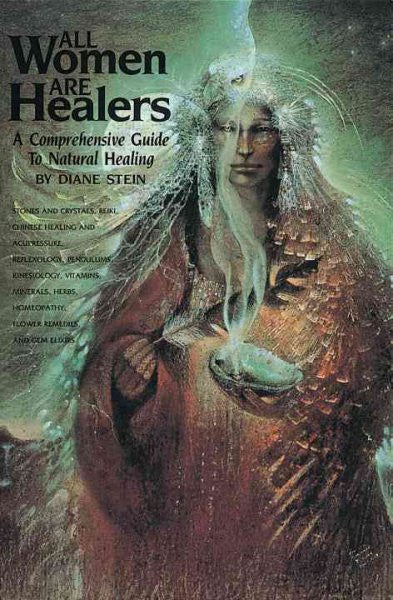 All Women Are Healers : A Comprehensive Guide to Natural Healing