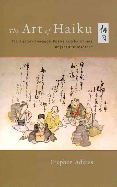 Art of Haiku : Its History Through Poems and Paintings by Japanese Masters