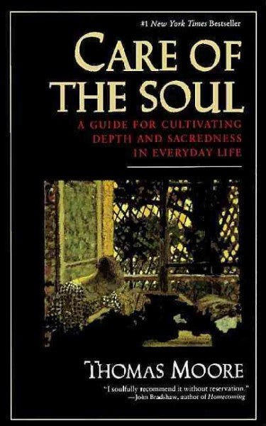 Care of the Soul : A Guide to Cultivating Depth and Sacredness in Everyday Life