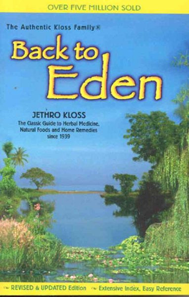 Back to Eden : A Human Interest Story of Health and Restoration to Be Found in Herb, Root, and Bark