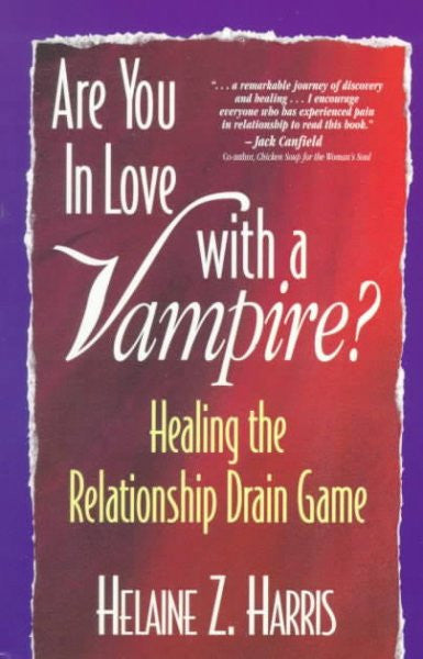 Are You in Love With a Vampire? : Healing the Relationship Drain Game