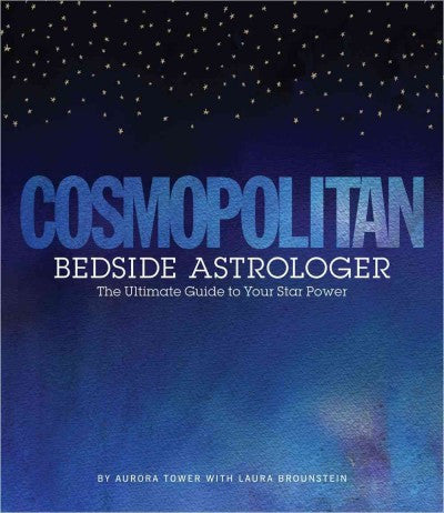 Cosmopolitan Bedside Astrologer : The Ultimate Guide to Your Star Power