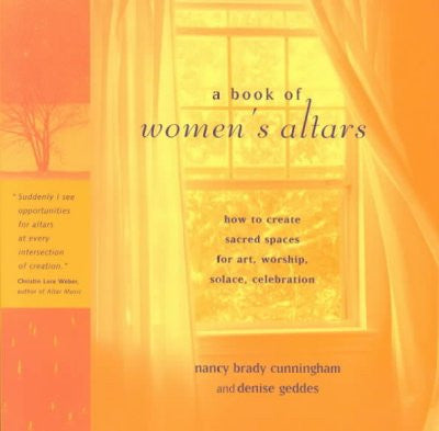 Book of Women's Altars : How to Create Sacred Spaces for Art, Worship, Solace, Celebration