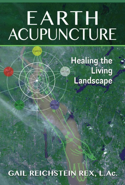 Earth Acupuncture : Healing the Living Landscape