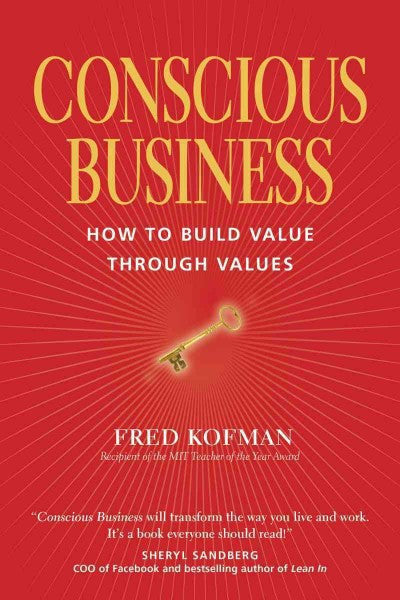 Conscious Business : How to Build Value Through Values