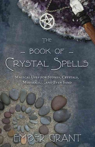 Book of Crystal Spells : Magical Uses for Stones, Crystals, Minerals ... and Even Sand