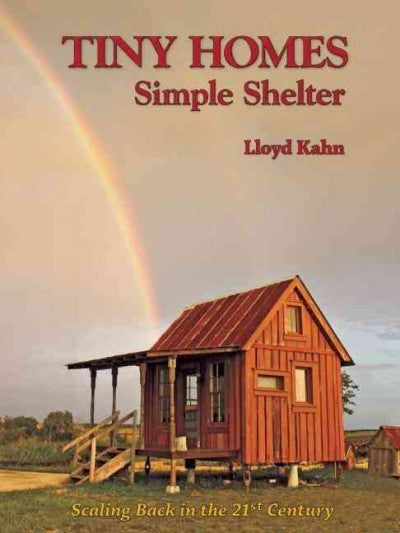Tiny Homes : Simple Shelter: Scaling Back in the 21st Century