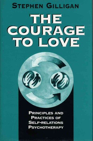 Courage to Love : Principles and Practices of Self-Relations Psychotherapy