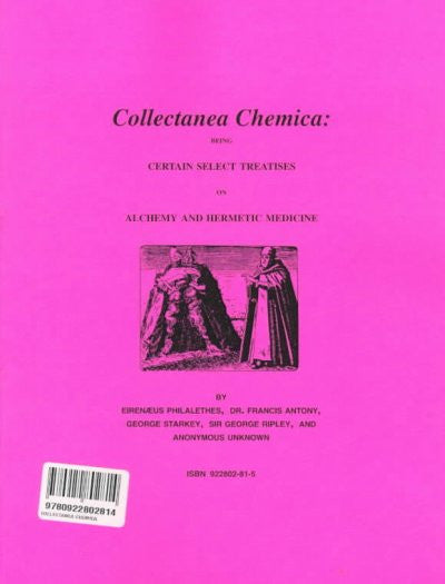 Collectanea Chemica : Being Certain Select Treatises on Alchemy and Hermetic Medicine