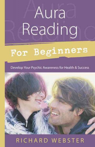 Aura Reading for Beginners : Develop Your Psychic Awareness for Health & Success